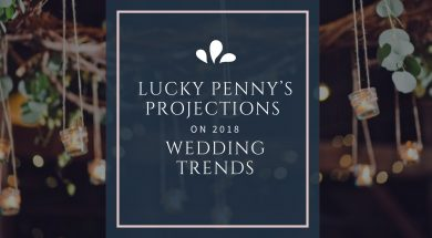 Lucky Penny's Projections on 2018 Wedding Trends